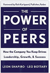 """""""The Power of Peers: How the Company You Keep Drives Leadership, Growth & Success"""""""